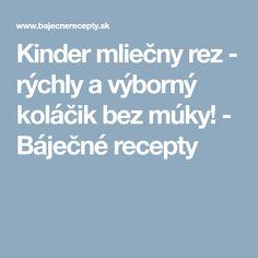 Kinder mliečny rez - rýchly a výborný koláčik bez múky! - Báječné recepty