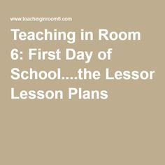 Teaching in Room 6: First Day of School....the Lesson Plans