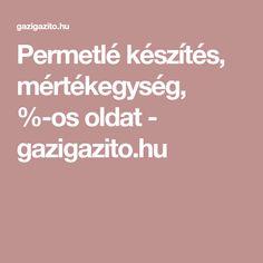 Permetlé készítés, mértékegység, %-os oldat - gazigazito.hu