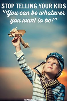 Should we really be telling our kids they can be whatever they want to be when they grow up? Here's maybe what we should be saying instead. Such a fantastic post. Really making me think.