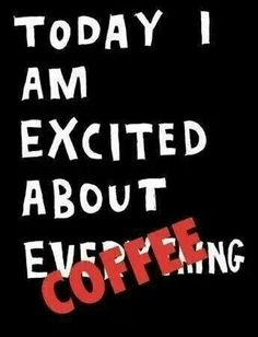 Today I am excited about...Coffee ❤☕⭐ Some days...