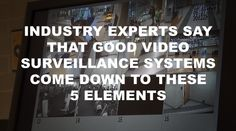 Industry Experts Say That Good Video Surveillance Systems Come Down to These 5 Elements. Home Video Surveillance, Surveillance System, 5 Elements, Mask Online, Best Camera, Sayings, Lyrics, Quotations, Idioms