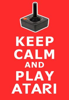 Keep calm and play #Atari / I've never really been able to learn the new games kids play today.