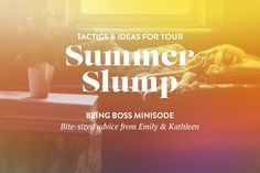 MINISODE // Tactics & Ideas for Your Summer Slump | Being Boss Club