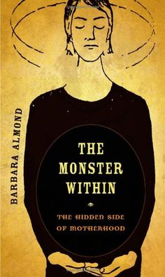 The Monster within: The Hidden Side of Motherhood:Amazon:Books