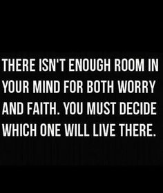 Not enough room for worry and faith