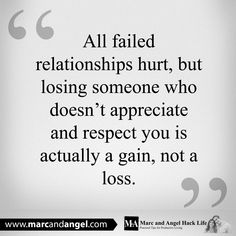 Being alone in the long run is far better than being with someone who doesn't appreciate you.