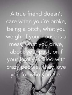 Truth... Even truer these types of friends are hard to find.