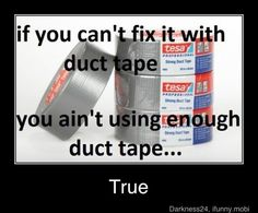Duct tape makes it happen!! just-some-funnys