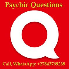 Get Psychic Questions Answers, Call / WhatsApp: +27843769238  http://www.bestspiritualpsychic.com