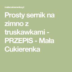 Prosty sernik na zimno z truskawkami - PRZEPIS - Mała Cukierenka
