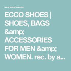 ECCO SHOES | SHOES, BAGS & ACCESSORIES FOR MEN & WOMEN.  rec. by a podiatrist.