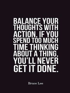 Your actions have to match your thoughts. Don't think too much. Fact Quotes, Wise Quotes, Funny Quotes, Inspirational Quotes, Wise Sayings, Quotable Quotes, Motivational Quotes, Bruce Lee, Positive Thoughts