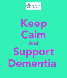 Keep Calm And Support Dementia