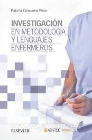 Investigación en metodología y lenguajes enfermeros / directora, Paloma Echevarría Pérez ; coordinadores, Maravillas Giménez Fernández, Mª Dolores Giró Formatger, José Manuel Romero Sánchez---Elsevier, D.L. 2016