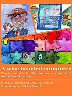 A wise hearted-computer: Fairy tale and didactic reflecti... https://www.amazon.it/dp/B019ECGIUA/ref=cm_sw_r_pi_dp_x_82A8zbJAG08VN