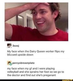My face when the Dairy Queen worker flips my blizzard upside down % my face when my gf and i were playing volleyball and she sprains her foot so we go to the doctor and find out she's preganant - iFunny :) Really Funny Memes, Stupid Funny Memes, Haha Funny, Funny Posts, Hilarious, Funny Stuff, Best Of The Office, The Office Show, Office Jokes