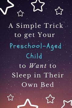 A simple way to get your preschool aged child motivated to sleep in their own bed and stay in bed all night, plus my own experience.