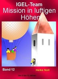 IGEL-Team Band 12 Mission in luftigen Höhen http://igelteam.jimdo.com/ebooks-kinderbücher