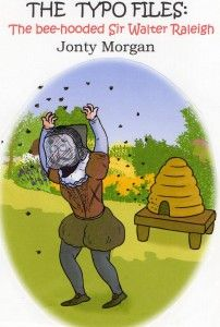 The Typo Files: The Bee-Hooded Sir Walter Raleigh http://www.ebook-formatting.co.uk/the-typo-files/