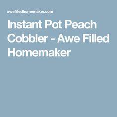 Instant Pot Peach Cobbler - Awe Filled Homemaker
