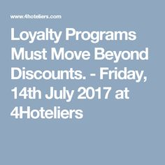 Loyalty Programs Must Move Beyond Discounts. - Friday, 14th July 2017 at 4Hoteliers