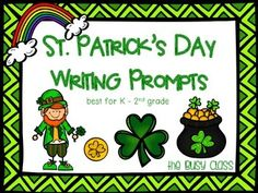 St. Patrick's Day Writing Prompts (K-2) - 7 different prompts to celebrate St. Patrick's Day with your class.