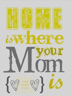 I love my Mom. This will always be true for me!