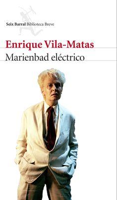 Marienbad eléctrico / Enrique Vila-Matas.-- 3ª ed.-- Barcelona : Seix Barral, 2016.