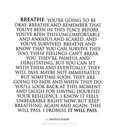 Breathe. You're going to be okay. Breathe and remember that you've been in this place before. You've been this uncomfortable and anxious and scared,%