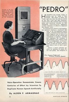 """""""PEDRO"""" THE FIRST MACHINE THAT REALLY TALKS (Apr, 1939) -  Voice-Operation Demonstrator Crowns Centuries of Effort by Scientists to Duplicate Human Speech Artificially...Pedro's creators value him as an instrument to explore the mysteries of our own speaking mechanism. 