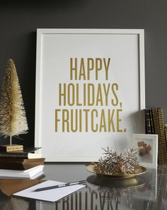 @Read Between The Lines Paper | Framed Art Print - HAPPY HOLIDAYS, FRUITCAKE. #holiday #gift