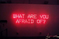 WHAT ARE YOU AFRAID OF neon quote