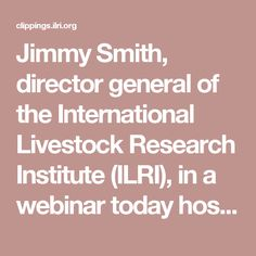 Jimmy Smith, director general of the International Livestock Research Institute (ILRI), in a webinar today hosted by Food Tank, presented the case for sustainable livestock development in low- and middle-income countries helping the world achieve food and nutritional security.