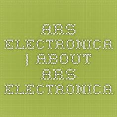 Ars Electronica | About Ars Electronica