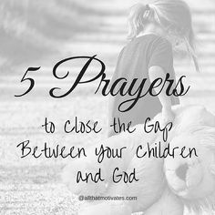 5 Prayers To Close the Gap Between Your Children and God