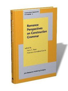 Romance Perspectives on Construction Grammar / Edited by Hans C. Boas, Francisco Gonzálvez García - Amsterdam : John Benjamins, cop. 2014