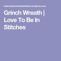 Grinch Wreath | Love To Be In Stitches