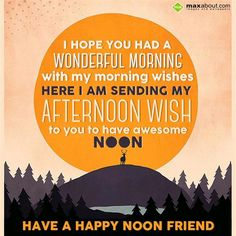 I hope you had a wonderful morning with my morning wishes, Here i am sending my afternoon wish to you to have awesome noon. Have a Happy Noon Friend. Good Afternoon, Morning Wish, Send Me, I Hope You, Facts, Coffee, Friends, Awesome, Happy