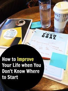 Want to improve your life but not sure where to start? Here are some ideas to get you moving in the right direction.