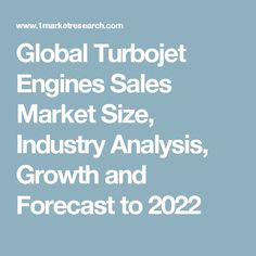 Global Turbojet Engines Sales Market Size, Industry Analysis, Growth and Forecast to 2022