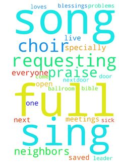 Requesting prayers for our choir to be full of the - Requesting prayers for our choir to be full of the blessings of the Lord when they sing songs of praise to Jesus. Pray that everyone will not get sick or have any problems. Pray for the song leader and each one who loves to sing praises to God. Pray that all our nextdoor neighbors will come and get saved specially those who live next door to us in the condominium. Please God, open the ballroom to have prayers meetings and bible study. In…