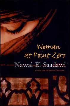Woman at Point Zero, by Nawal El Saadawi: amazingly powerful book. read for Third World Women Writers with Prof. Human Rights Books, Human Rights Issues, Good Books, Books To Read, My Books, Summer Reading Lists, Movies Worth Watching, Free Books Online, Book Lists
