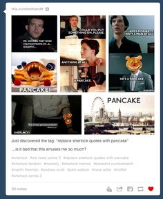 "How have I never heard of this whole changing Sherlock quotes by using the word ""pancake"" thing before???"