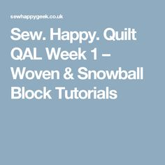 Sew. Happy. Quilt QAL Week 1 – Woven & Snowball Block Tutorials