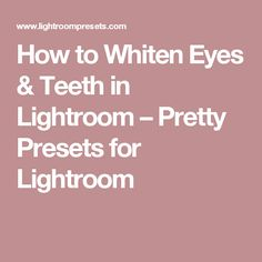 How to Whiten Eyes & Teeth in Lightroom – Pretty Presets for Lightroom