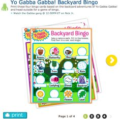 Yo Gabba Gabba! Backyard Bingo, Free Nick Jr Printable: http://www.nickjr.com/printables/yo-gabba-gabba-backyard-bingo.jhtml