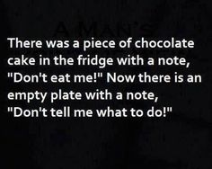 Hahahaha that's me. I'm all up in that chocolate cake no matter what a piece of paper is telling me!!