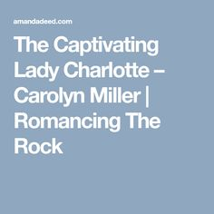 The Captivating Lady Charlotte – Carolyn Miller
