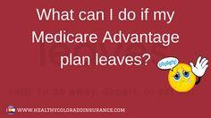 What can I do if my Medicare Advantage plan leaves? https://www.healthycoloradoinsurance.com/can-medicare-advantage-plan-leaves/?utm_content=buffer333b6&utm_medium=social&utm_source=pinterest.com&utm_campaign=buffer #Medicare #Medigap #MedicareAdvantage #PartD #HealthyColorado